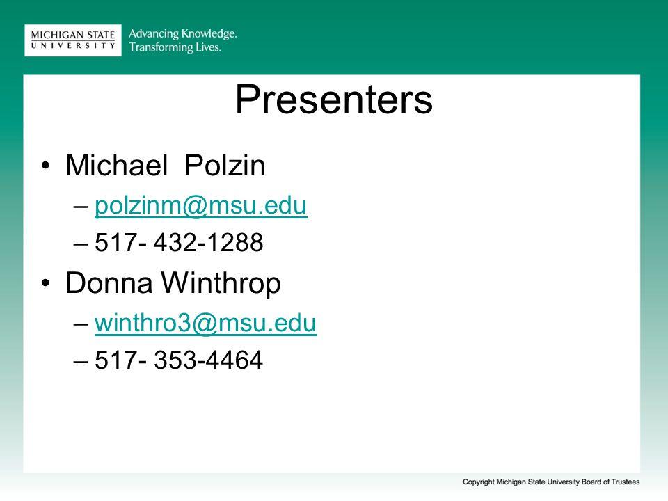 Presenters Michael Polzin –polzinm@msu.edupolzinm@msu.edu –517- 432-1288 Donna Winthrop –winthro3@msu.eduwinthro3@msu.edu –517- 353-4464