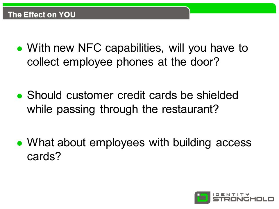 The Effect on YOU With new NFC capabilities, will you have to collect employee phones at the door.