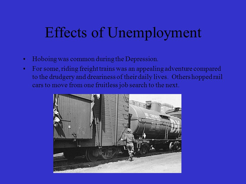 Effects of Unemployment Hoboing was common during the Depression.