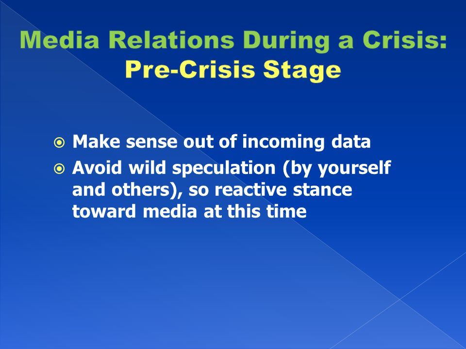  Make sense out of incoming data  Avoid wild speculation (by yourself and others), so reactive stance toward media at this time