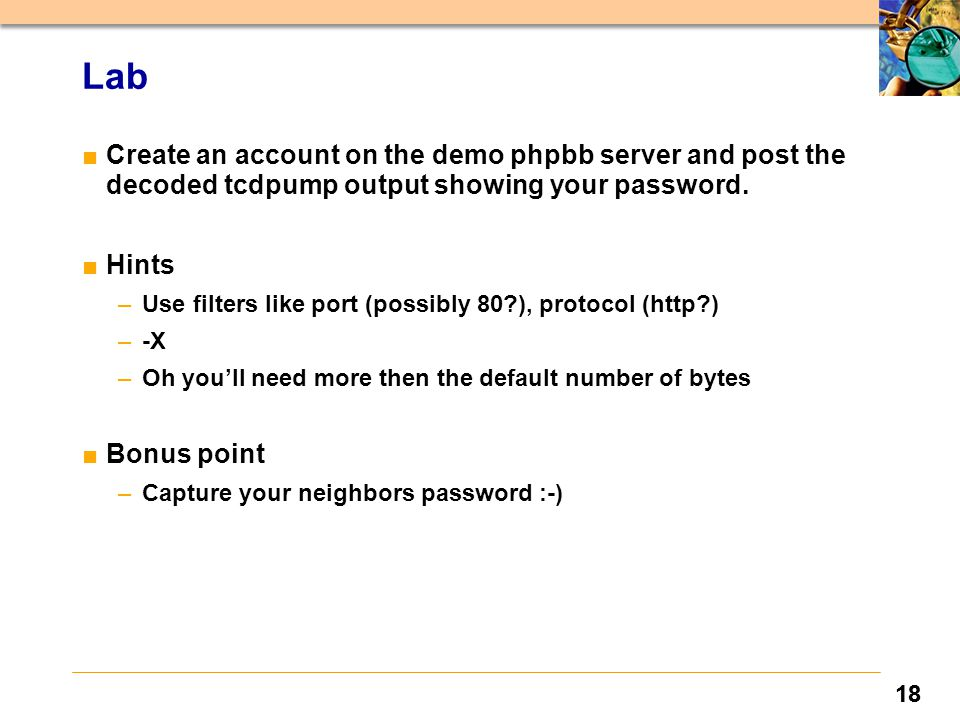 18 Lab ■Create an account on the demo phpbb server and post the decoded tcdpump output showing your password.