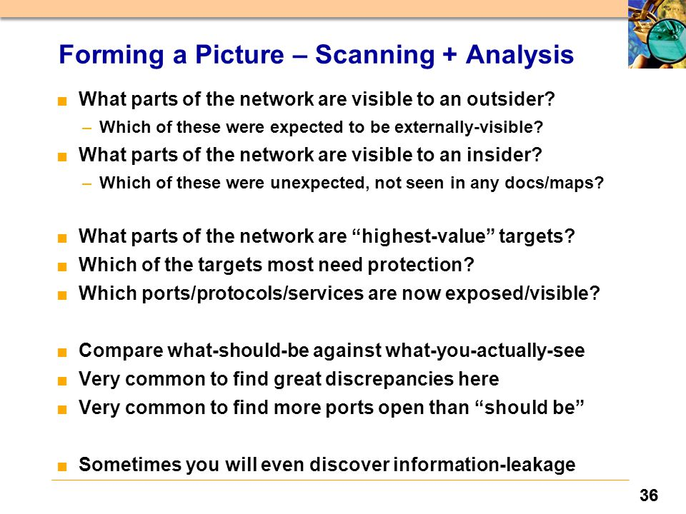 36 Forming a Picture – Scanning + Analysis ■ What parts of the network are visible to an outsider.