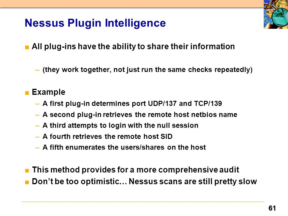 61 Nessus Plugin Intelligence ■All plug-ins have the ability to share their information –(they work together, not just run the same checks repeatedly)