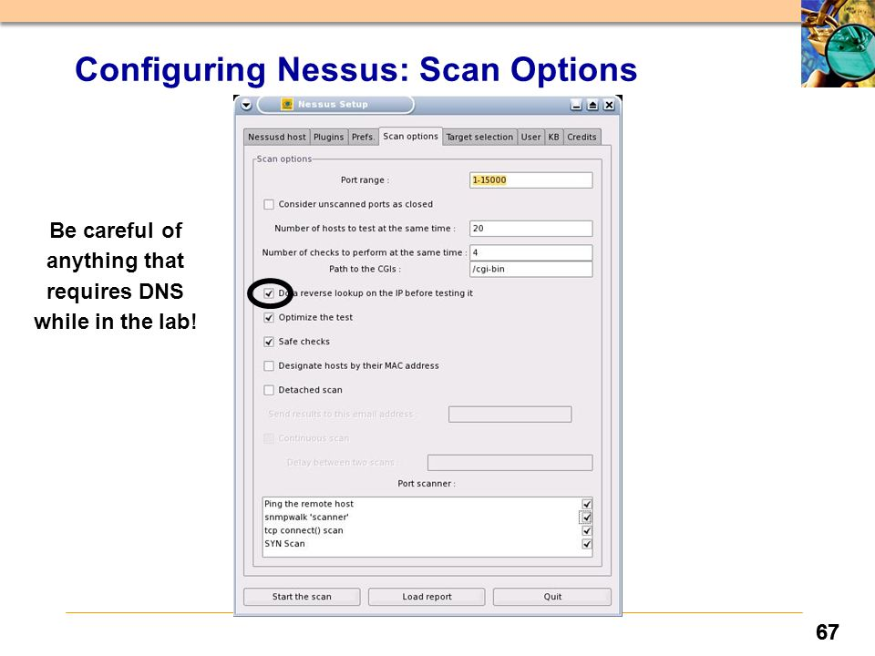 67 Configuring Nessus: Scan Options Be careful of anything that requires DNS while in the lab!