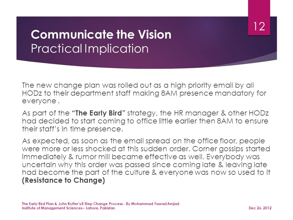 Communicate the Vision Practical Implication The new change plan was rolled out as a high priority email by all HODz to their department staff making 8AM presence mandatory for everyone.