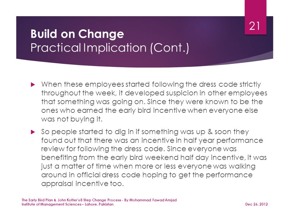 Build on Change Practical Implication (Cont.)  When these employees started following the dress code strictly throughout the week, it developed suspicion in other employees that something was going on.