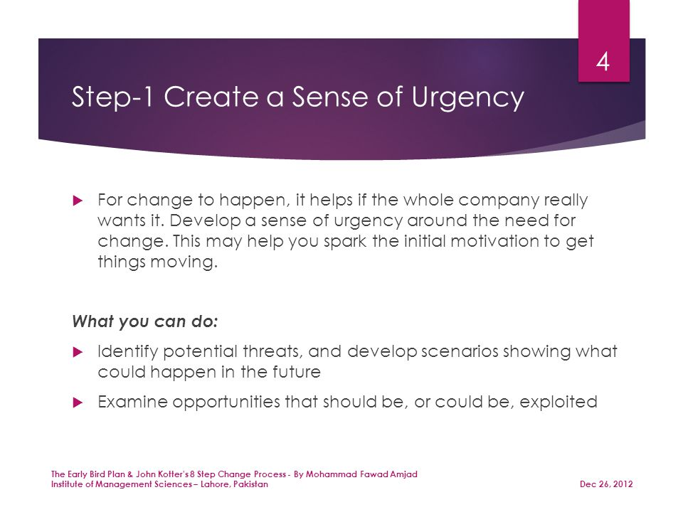 Step-1 Create a Sense of Urgency  For change to happen, it helps if the whole company really wants it.
