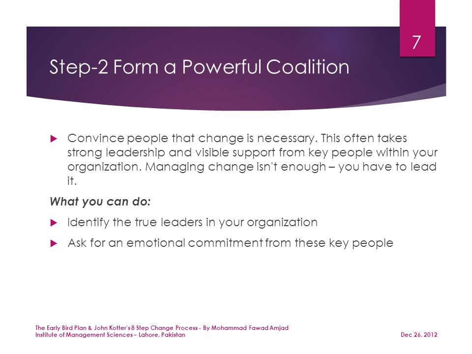 Step-2 Form a Powerful Coalition  Convince people that change is necessary.