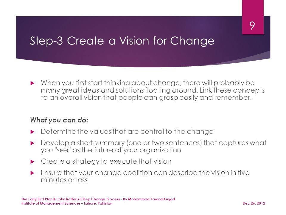 Step-3 Create a Vision for Change  When you first start thinking about change, there will probably be many great ideas and solutions floating around.