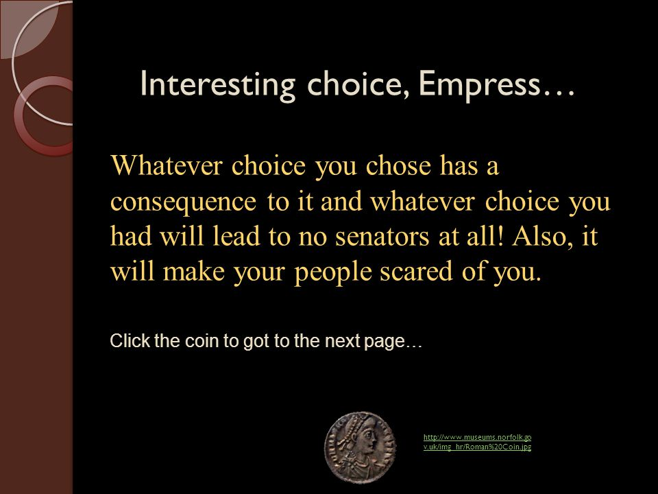 Interesting choice, Empress… Whatever choice you chose has a consequence to it and whatever choice you had will lead to no senators at all.