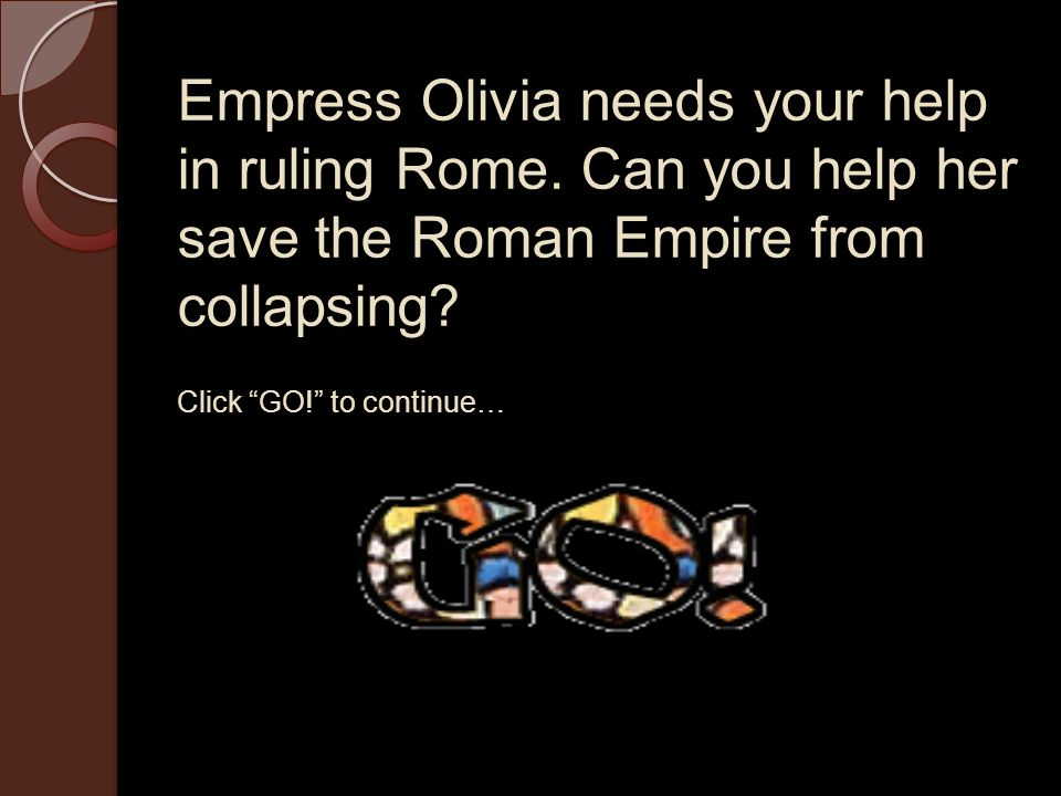 Empress Olivia needs your help in ruling Rome.