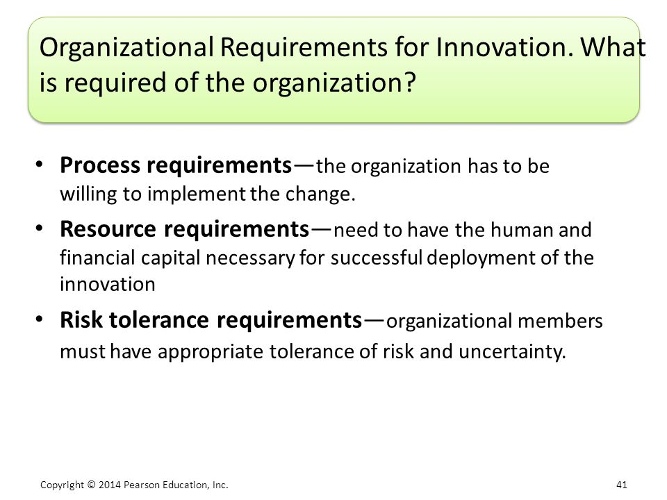 Copyright © 2014 Pearson Education, Inc. 41 Organizational Requirements for Innovation.
