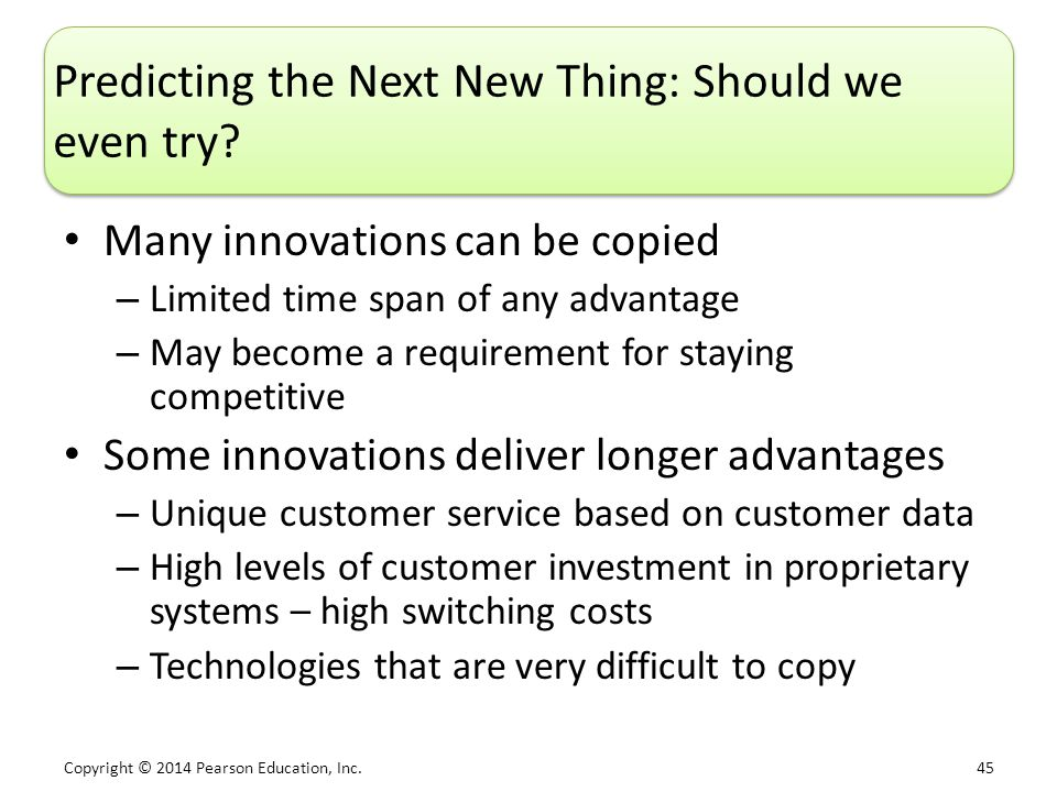 Copyright © 2014 Pearson Education, Inc. 45 Predicting the Next New Thing: Should we even try.