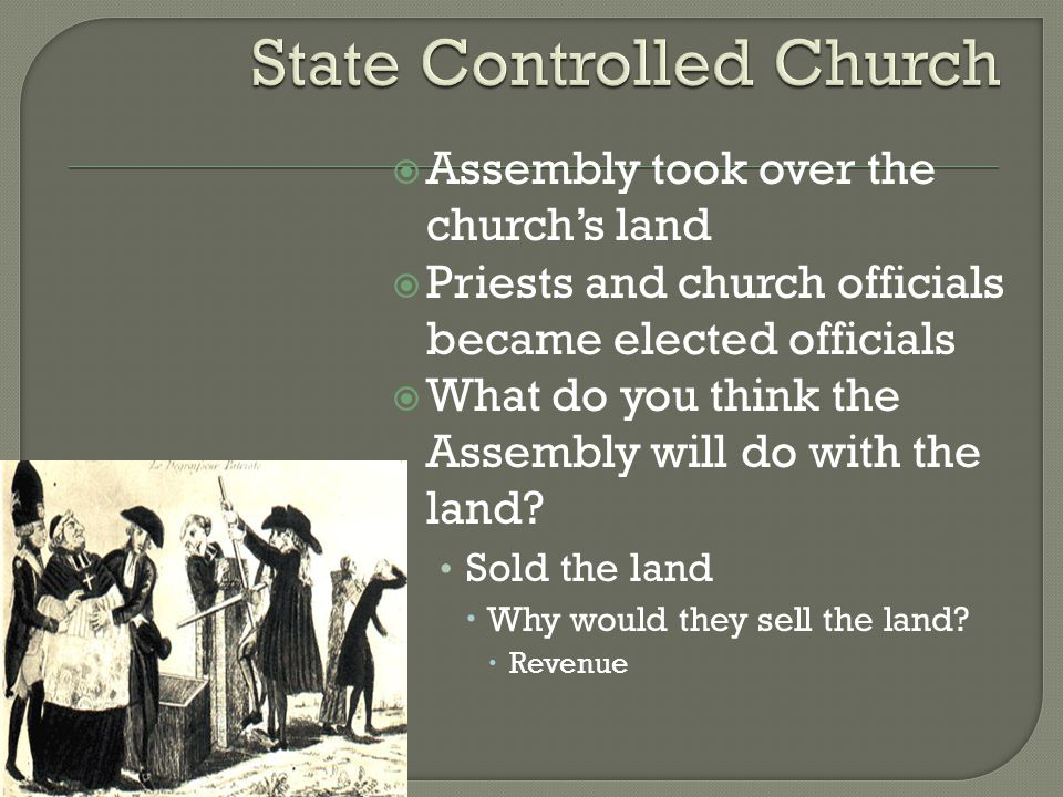  Assembly took over the church's land  Priests and church officials became elected officials  What do you think the Assembly will do with the land.