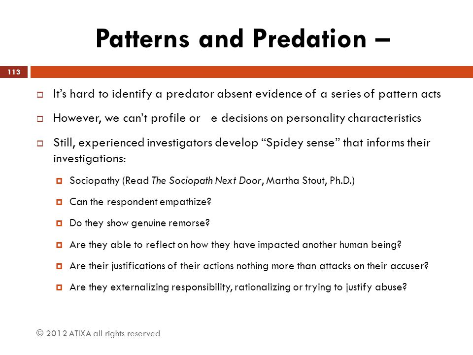 Patterns and Predation –  It's hard to identify a predator absent evidence of a series of pattern acts  However, we can't profile or e decisions on