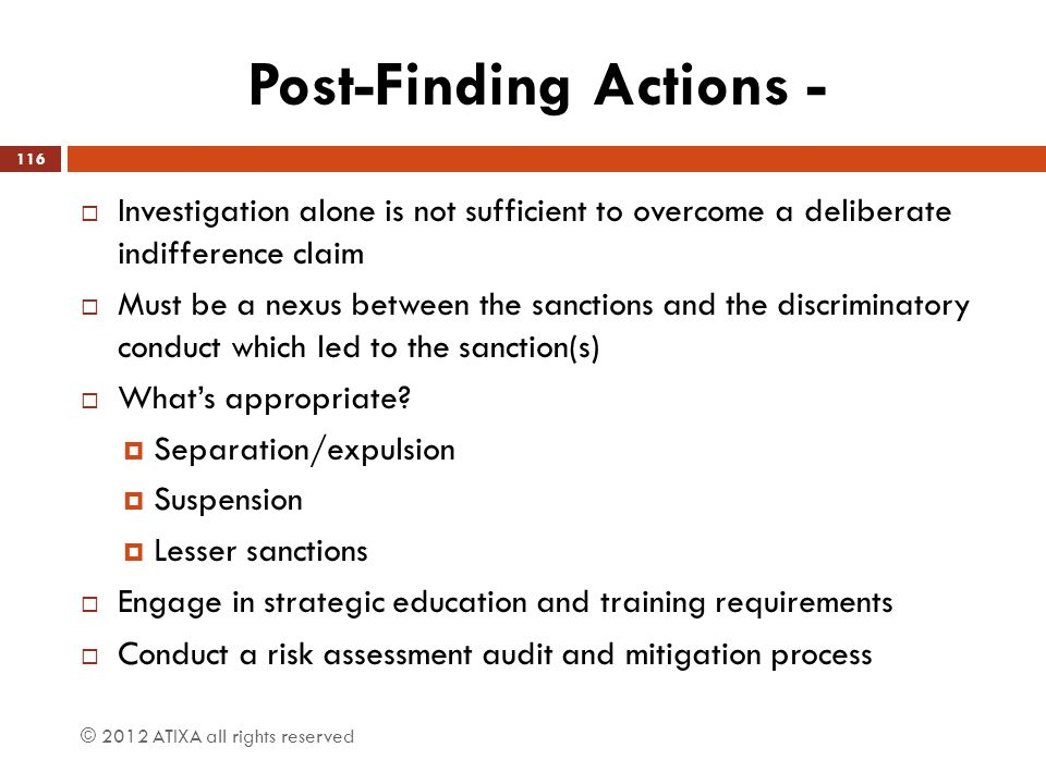 Post-Finding Actions -  Investigation alone is not sufficient to overcome a deliberate indifference claim  Must be a nexus between the sanctions and