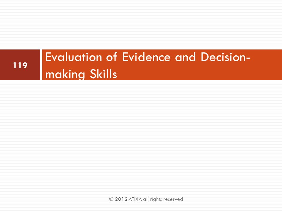 Evaluation of Evidence and Decision- making Skills 119 © 2012 ATIXA all rights reserved