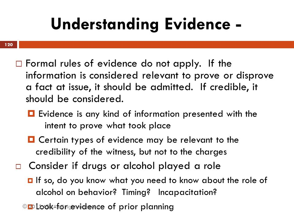 Understanding Evidence -  Formal rules of evidence do not apply. If the information is considered relevant to prove or disprove a fact at issue, it s
