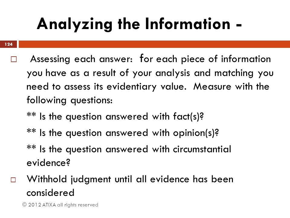 Analyzing the Information -  Assessing each answer: f or each piece of information you have as a result of your analysis and matching you need to ass