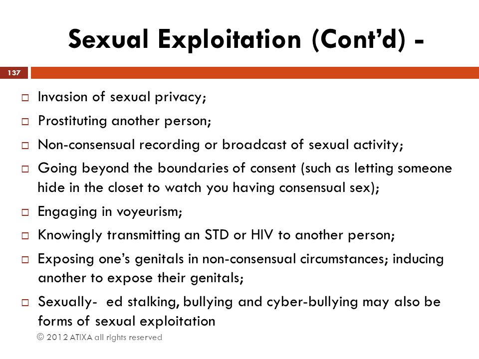 Sexual Exploitation (Cont'd) -  Invasion of sexual privacy;  Prostituting another person;  Non-consensual recording or broadcast of sexual activity