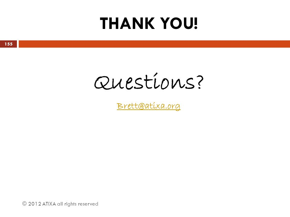 THANK YOU! Questions? Brett@atixa.org © 2012 ATIXA all rights reserved 155