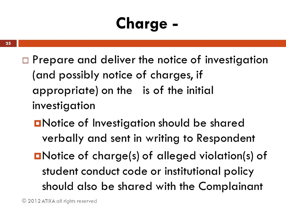 Charge -  Prepare and deliver the notice of investigation (and possibly notice of charges, if appropriate) on the is of the initial investigation  N