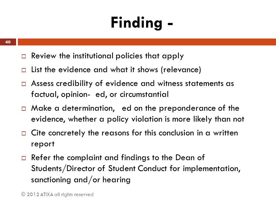 Finding -  Review the institutional policies that apply  List the evidence and what it shows (relevance)  Assess credibility of evidence and witnes
