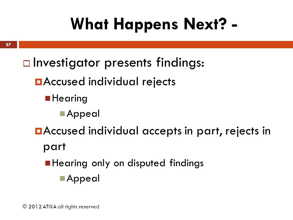 What Happens Next? -  Investigator presents findings:  Accused individual rejects Hearing Appeal  Accused individual accepts in part, rejects in pa