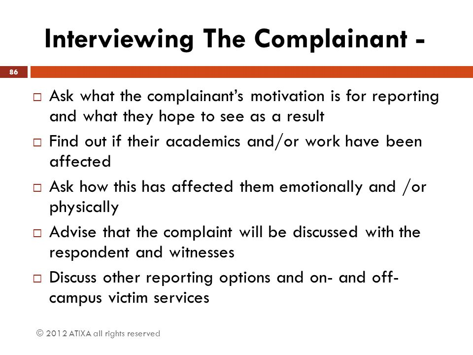 Interviewing The Complainant -  Ask what the complainant's motivation is for reporting and what they hope to see as a result  Find out if their acad