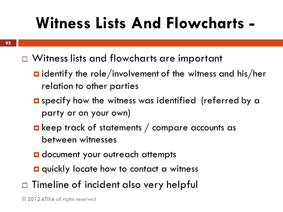 Witness Lists And Flowcharts -  Witness lists and flowcharts are important  identify the role/involvement of the witness and his/her relation to oth