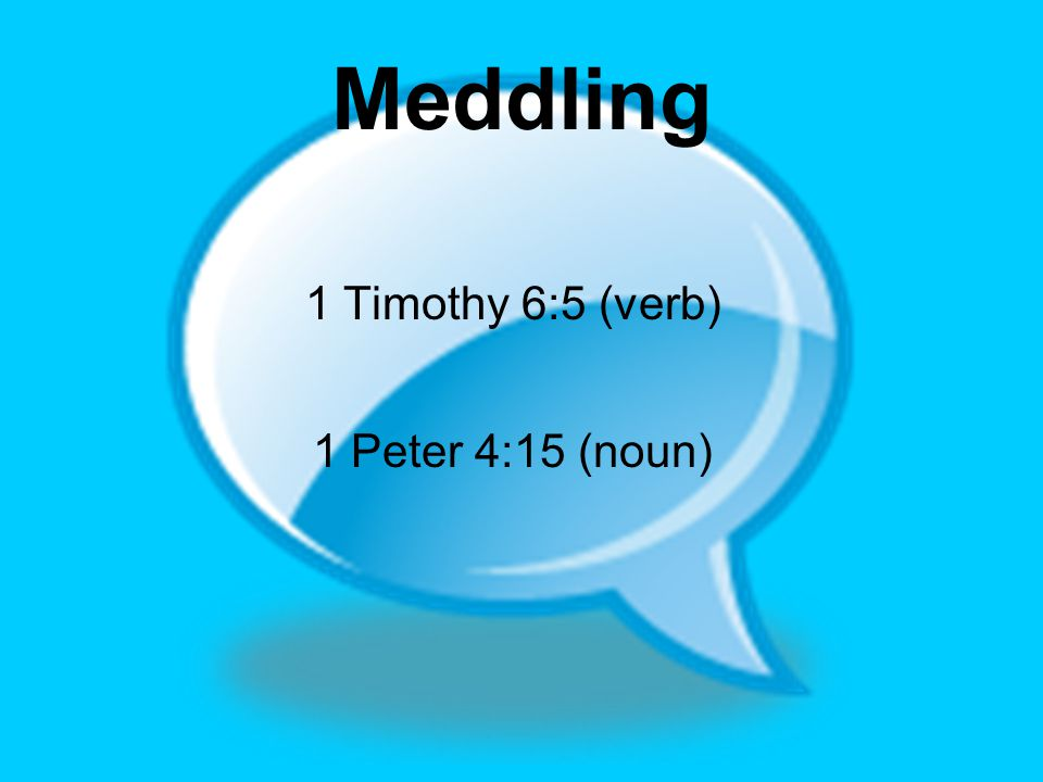 Meddling Where's the line.There is a difference between offering advice and meddling.