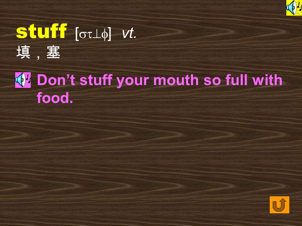 Words for Production 22.stuffed [ `st^ft ] adj.