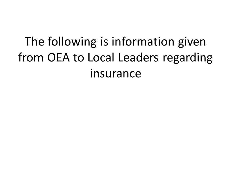 The following is information given from OEA to Local Leaders regarding insurance