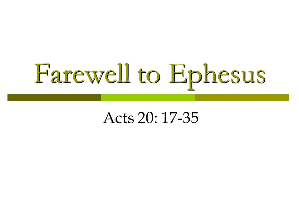 Farewell to Ephesus Acts 20: 17-35