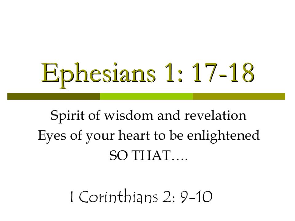 Ephesians 1: 17-18 Spirit of wisdom and revelation Eyes of your heart to be enlightened SO THAT….