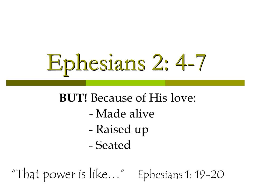 """Ephesians 2: 4-7 BUT! Because of His love: - Made alive - Raised up - Seated """"That power is like…"""" Ephesians 1: 19-20"""