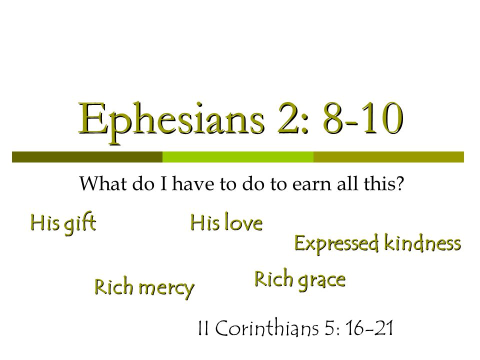 Ephesians 2: 8-10 What do I have to do to earn all this.