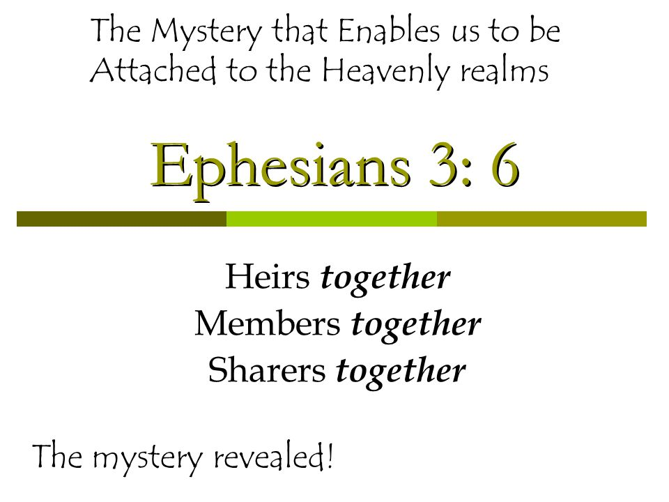 Ephesians 3: 6 Heirs together Members together Sharers together The mystery revealed.