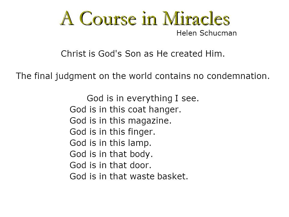 Christ is God s Son as He created Him. The final judgment on the world contains no condemnation.