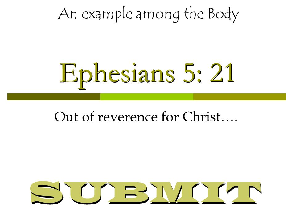 Ephesians 5: 21 Out of reverence for Christ…. An example among the Body SUBMIT