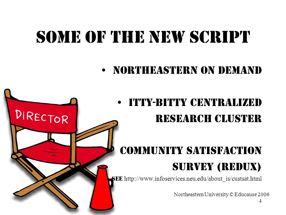 4 Some of the New Script Northeastern On Demand Itty-bitty Centralized Research Cluster Community Satisfaction Survey (redux) See http://www.infoservices.neu.edu/about_is/custsat.html Northeastern University © Educause 2006