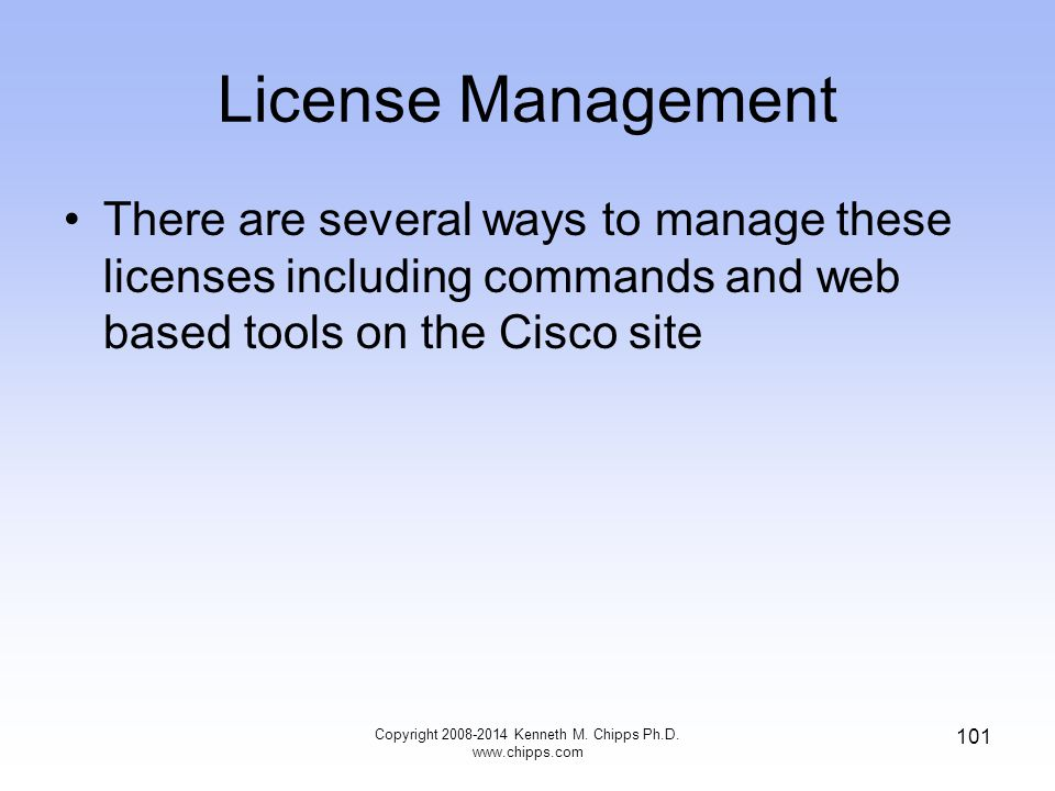 License Management There are several ways to manage these licenses including commands and web based tools on the Cisco site Copyright 2008-2014 Kennet
