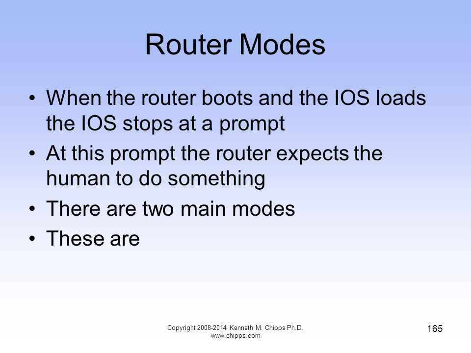 Router Modes When the router boots and the IOS loads the IOS stops at a prompt At this prompt the router expects the human to do something There are t