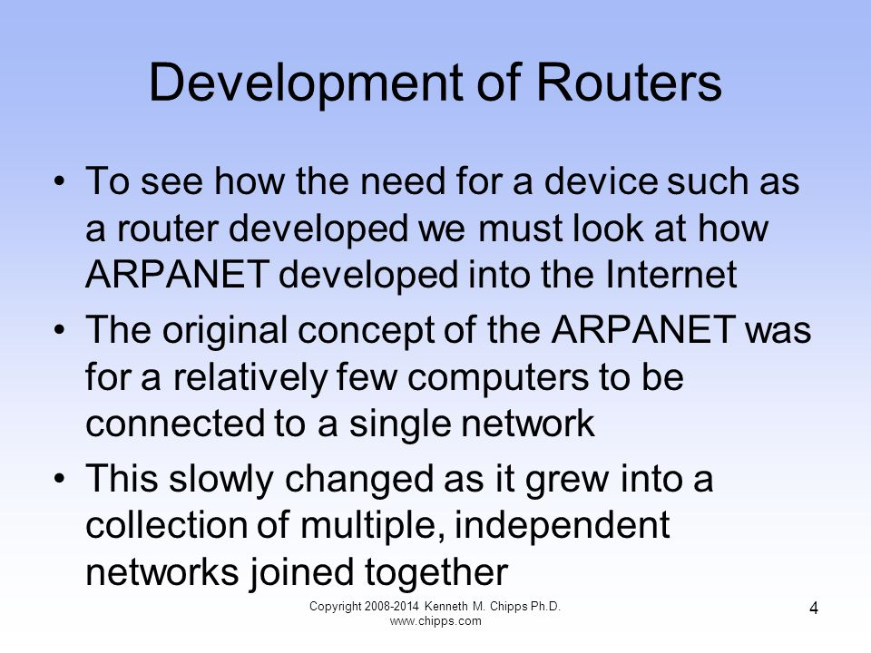 4 Development of Routers To see how the need for a device such as a router developed we must look at how ARPANET developed into the Internet The origi