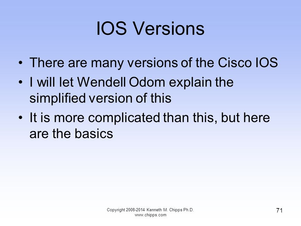 IOS Versions There are many versions of the Cisco IOS I will let Wendell Odom explain the simplified version of this It is more complicated than this,