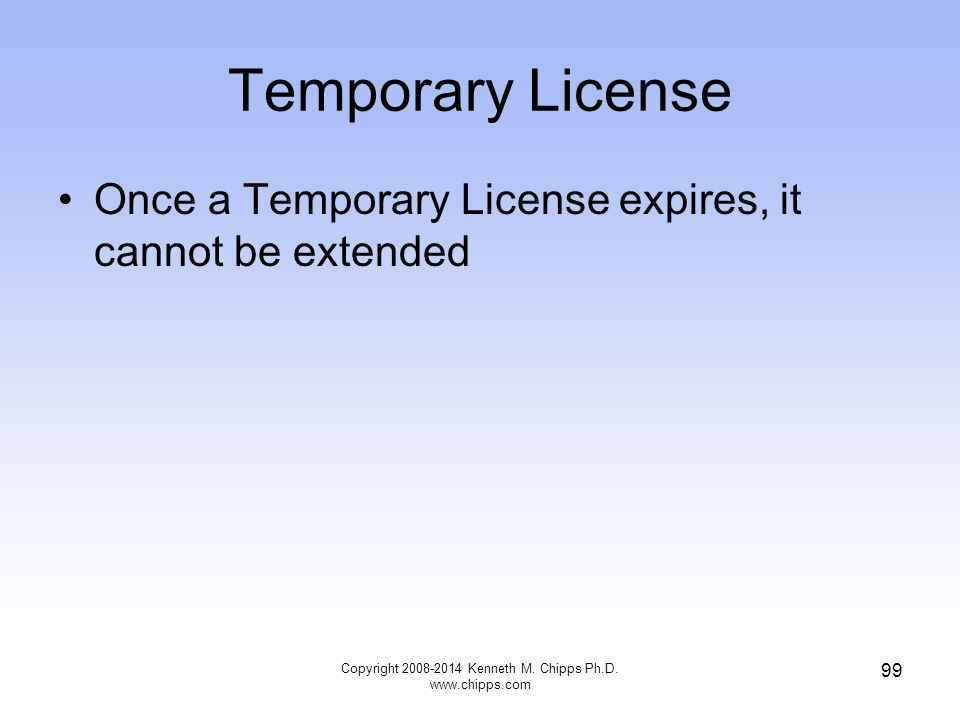 Temporary License Once a Temporary License expires, it cannot be extended Copyright 2008-2014 Kenneth M. Chipps Ph.D. www.chipps.com 99