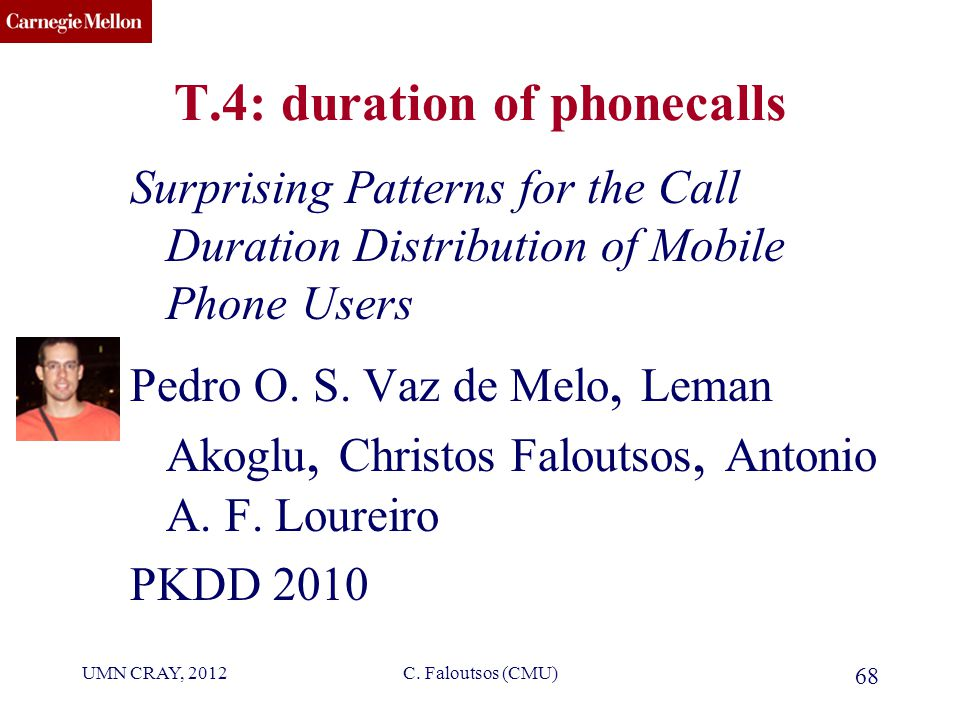 CMU SCS T.4: duration of phonecalls Surprising Patterns for the Call Duration Distribution of Mobile Phone Users Pedro O.