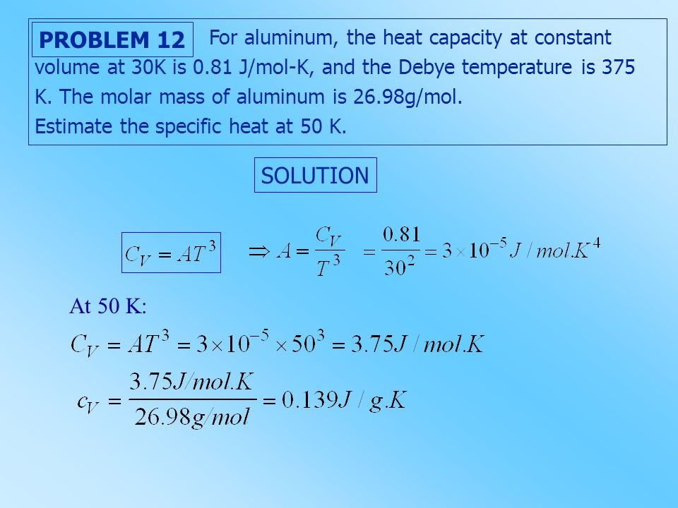 For aluminum, the heat capacity at constant volume at 30K is 0.81 J/mol-K, and the Debye temperature is 375 K. The molar mass of aluminum is 26.98g/mo