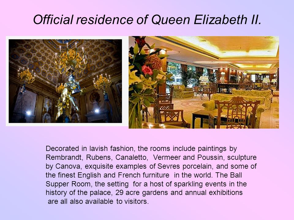 Official residence of Queen Elizabeth II.