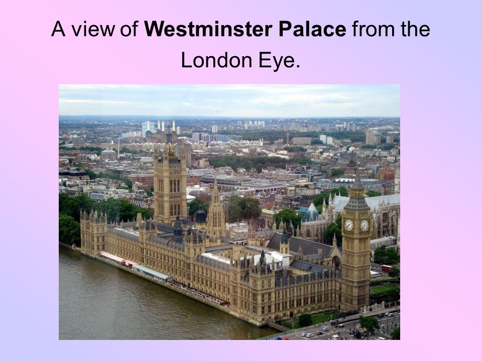 A view of Westminster Palace from the London Eye.